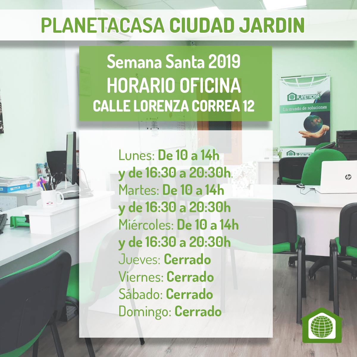 Horario oficina planetacasa Ciudad Jardin Semana Santa 2019