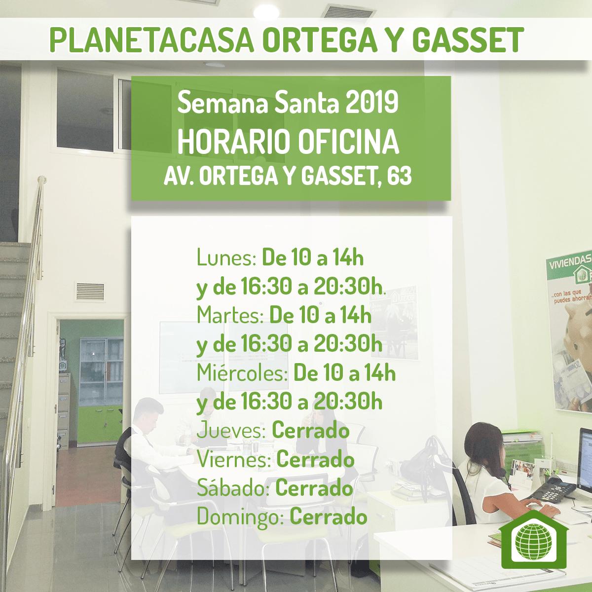 Horario oficina planetacasa Ortega y Gasset Semana Santa 2019